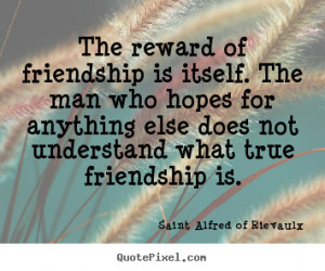 ... man who hopes for.. Saint Alfred Of Rievaulx popular friendship quotes