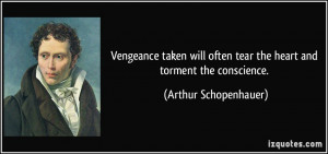 Vengeance taken will often tear the heart and torment the conscience ...