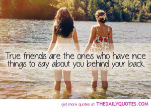 true-friends-say-nice-things-behind-back-quotes-sayings-pictures.jpg