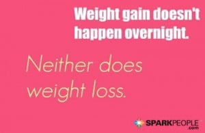 ... Quote - Weight gain doesn't happen overnight. Neither does weight loss