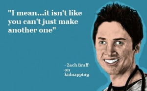 zach braff quote on kidnapping