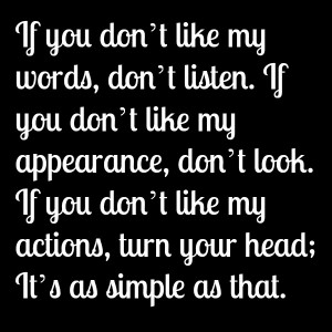Words, Don't Listen. If You Don't Like My Appearance, Don't Look ...
