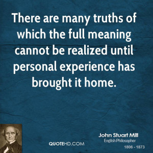 ... cannot be realized until personal experience has brought it home