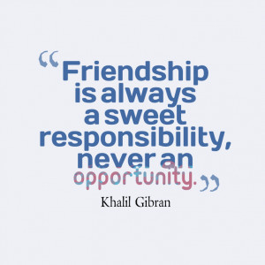 Friendship-is-always-a-sweet__quotes-by-Khalil-Gibran-25
