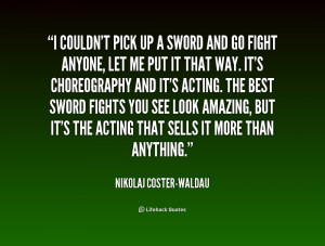 quote-Nikolaj-Coster-Waldau-i-couldnt-pick-up-a-sword-and-243665.png