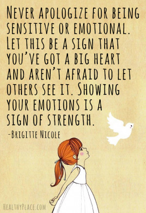 health stigma quote - Never apologize for being sensitive or emotional ...