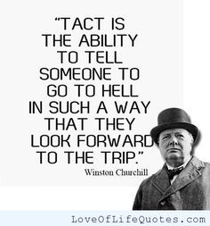 Winston Churchill quote on tact - http://www.loveoflifequotes.com ...