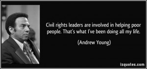 Civil rights leaders are involved in helping poor people. That's what ...