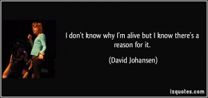 quote-i-don-t-know-why-i-m-alive-but-i-know-there-s-a-reason-for-it ...