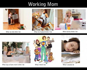 ... there is no doubt that a working mom s work never stops the same