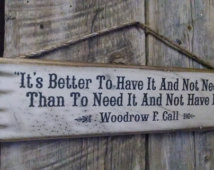 ... It, Lonesome Dove, Woodrow F. Call, Western, Antiqued, Wooden Sign