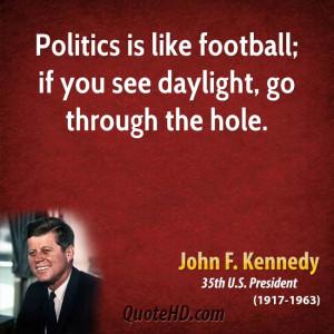 john-f-kennedy-president-politics-is-like-football-if-you-see-daylight ...