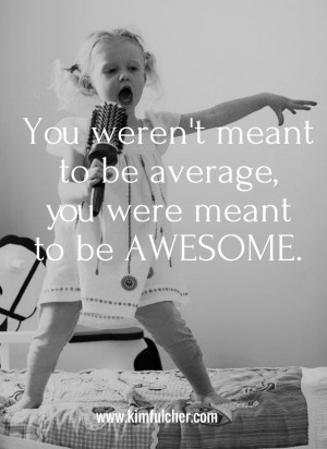 You weren't meant to be average, you were meant to be awesome. www ...