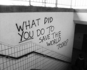What did you do to save the world today?