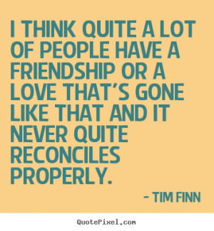 Great Friendship Quotes From Tim Finn