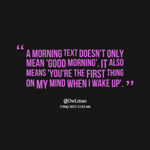 Quotes Picture: a morning text doesn't only mean 'good morning', it ...