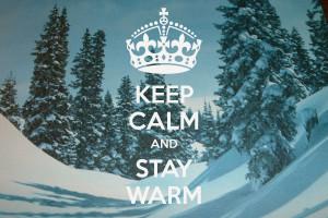 KEEP CALM AND STAY WARM