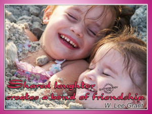 Shared Laughter Creates a Bond Of Friendship ~ Laughter Quote