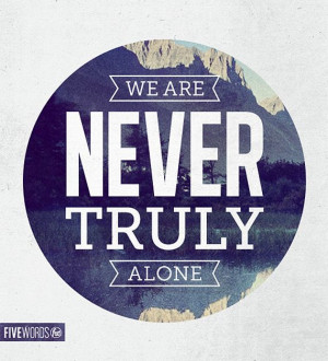 we are never truly alone #quote #poster