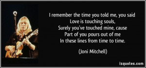 remember the time you told me, you said Love is touching souls ...