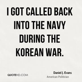 Daniel J. Evans - I got called back into the Navy during the Korean ...