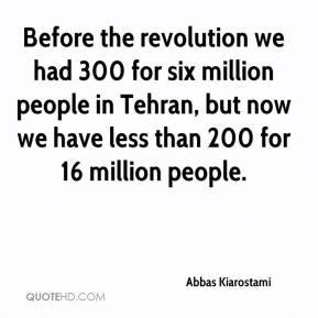 Abbas Kiarostami - Before the revolution we had 300 for six million ...