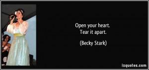 Open your heart. Tear it apart. - Becky Stark
