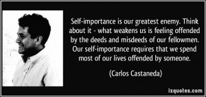 Self-importance is our greatest enemy. Think about it - what weakens ...