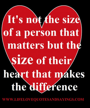 ... matters but the size of their heart that makes the difference
