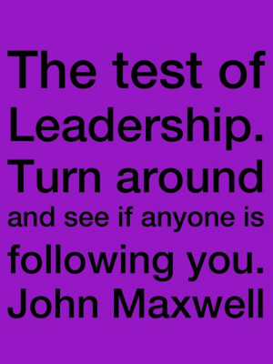 John Maxwell's test of leadership. If you'd like to learn more about ...