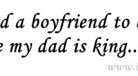loves you I don't need a boyfriend to be princess because my dad ...