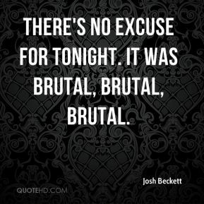 Josh Beckett - There's no excuse for tonight. It was brutal, brutal ...