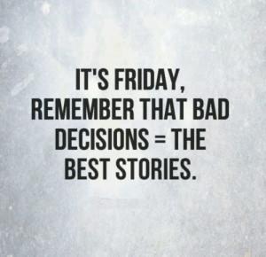 Bad Choices Quotes Tumblr Bad decisions make good