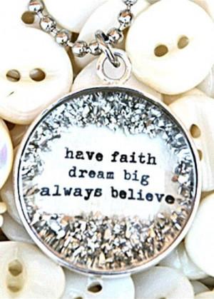 have faith dream big always believe