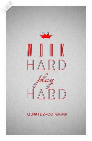 Work Hard Play Hard Quote