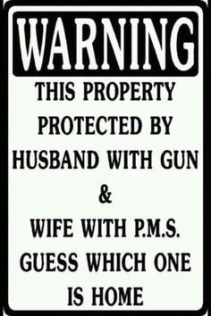 ... gun & wife with PMS - Guess which one is home #funny #signs #quotes