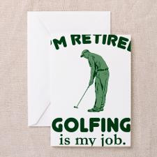 Golfing Is My Job Greeting Card for