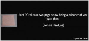 Rock 'n' roll was two pegs below being a prisoner of war back then ...