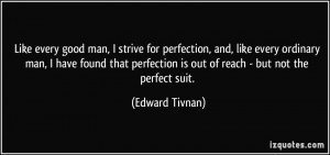 Like every good man, I strive for perfection, and, like every ordinary ...