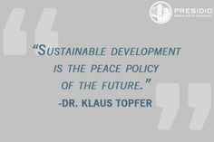 Sustainable development is the peace policy of the future.