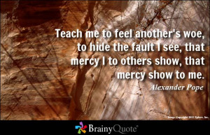 ... the fault I see, that mercy I to others show, that mercy show to me