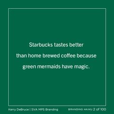 ... better than home brewed coffee because green mermaids have magic