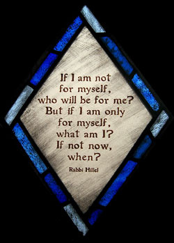 If I am not for myself, who will be for me But if I am only for myself ...