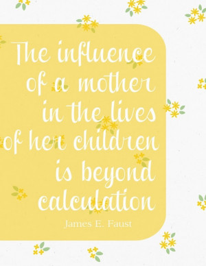 ... the lives of her children is beyond calculation. #quotes #quote #lds
