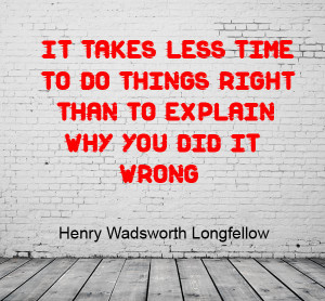 it takes less time to do a thing right than it does to explain why you