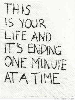 ... Is Your Life And It's Ending One Minute At A Time Facebook Quote