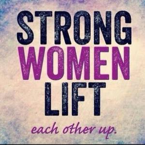 Strong women lift each other up.