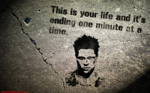 Fight Club This Is Your Life And It's Ending One Minute At A Time ...