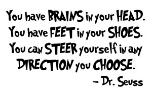 ... that I am leaving you with one of my favorite quotes from Dr. Seuss