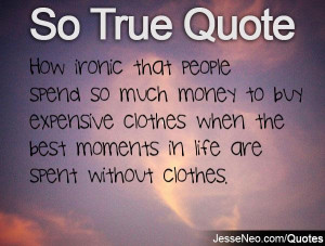 Life Without Clothes Buy expensive clothes when